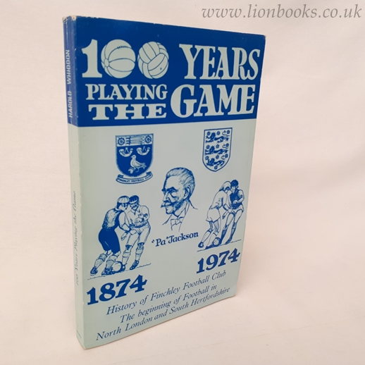 Image for 100 Years Playing the Game 1874 - 1974. History of the Finchley Football Club Plus the Beginning of Football in North London and South Hertfordshire