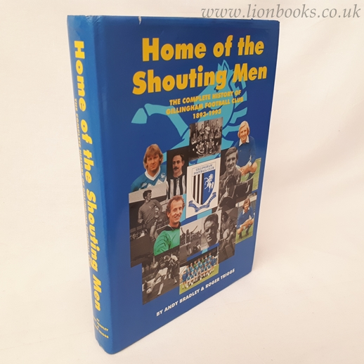 Image for Home of the Shouting Men: Complete History of Gillingham Football Club 1893-1993