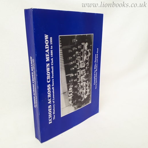 Image for ECHOES ACROSS CROWN MEADOW; THE HISTORY OF LOWESTOFT TOWN FOOTBALL CLUB 1886 TO 1997