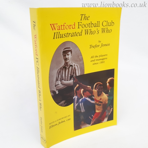 Image for The Watford Football Club Illustrated Who's Who: All the Players and Managers Since 1881