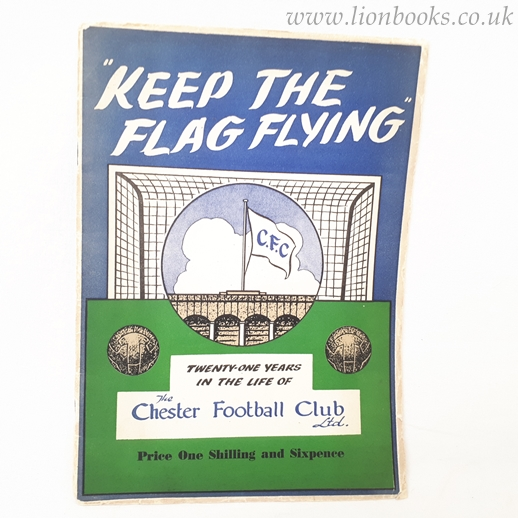 "Image for ""Keep the Flag Flying"" 21 Years in the Life of Chester City Football Club"