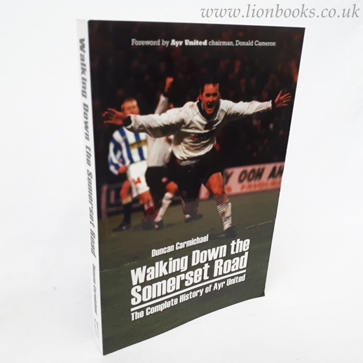 Image for Walking Down the Somerset Road The Complete History of Ayr United