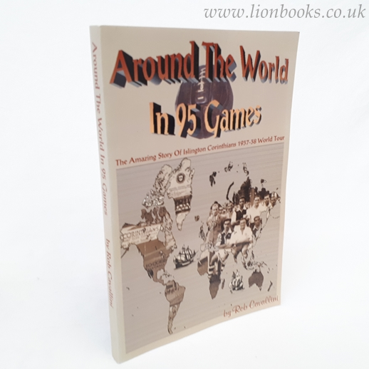 Image for Around the World in 95 Games The Amazing Story of the Islington Corinthians 1937/38 World Tour