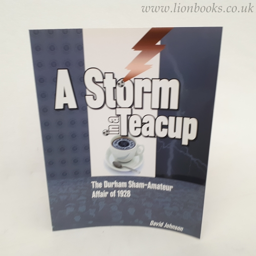 Image for A Storm in a Teacup The Durham Sham-Amateur Affair of 1928