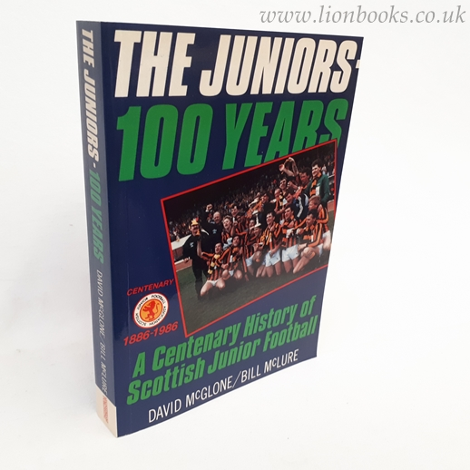 Image for The Juniors 100 Years. a Centenary History of Scottish Junior Football