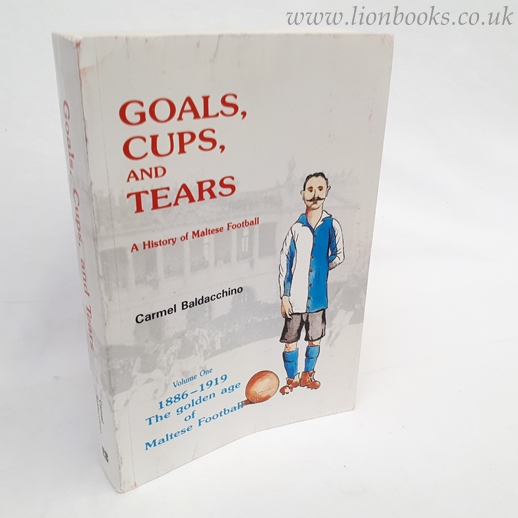 Image for Goals, Cups and Tears : a History of Maltese Football,  1886-1919 Thegolden Age of Maltese Football