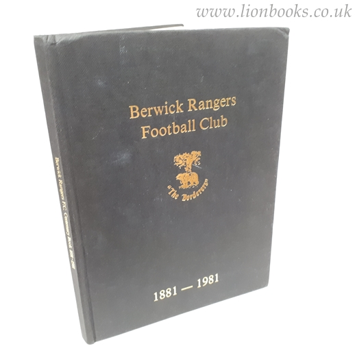 Image for Berwick Rangers A Sporting Miracle! Berwick Rangers Football Club 1881-1981 'The Borderers'