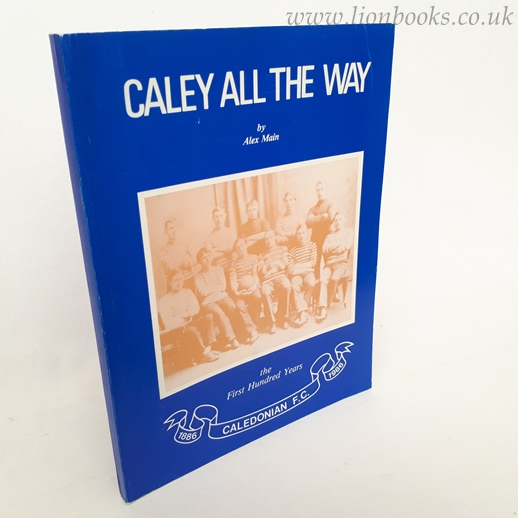 Image for Caley all the Way The First Hundred Years