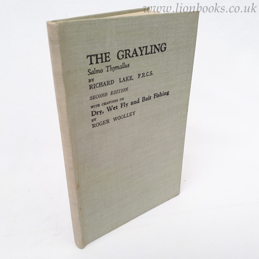 Image for The Grayling SALMON THYMALLUS. by RICHARD LAKE F. R. C. S. REV'd EDITION with CHAPTERS on FLY and BAIT FISHING by ROGER WOOLLEY.