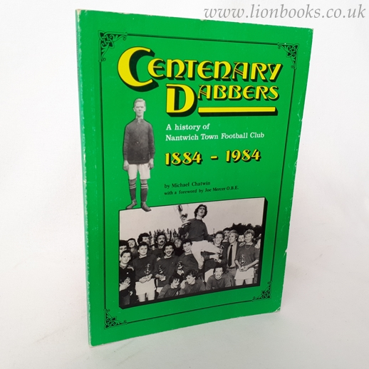 Image for Centenary Dabbers - a History of Nantwich Town Football Club 1884-1984