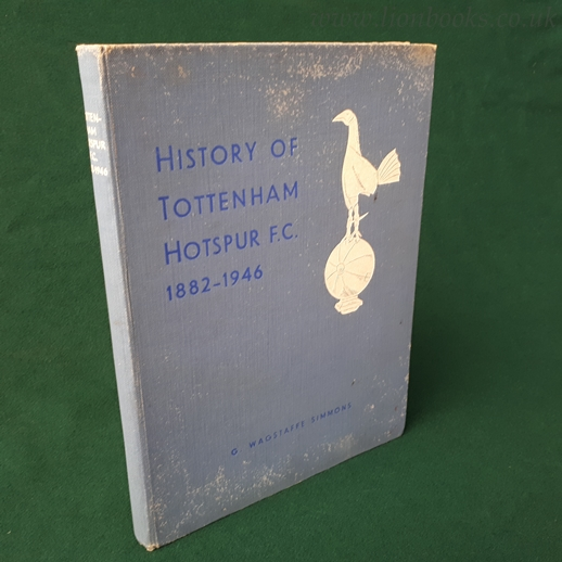 Image for History of Tottenham Hotspur F. C. 1882-1946 its Birth and Progress