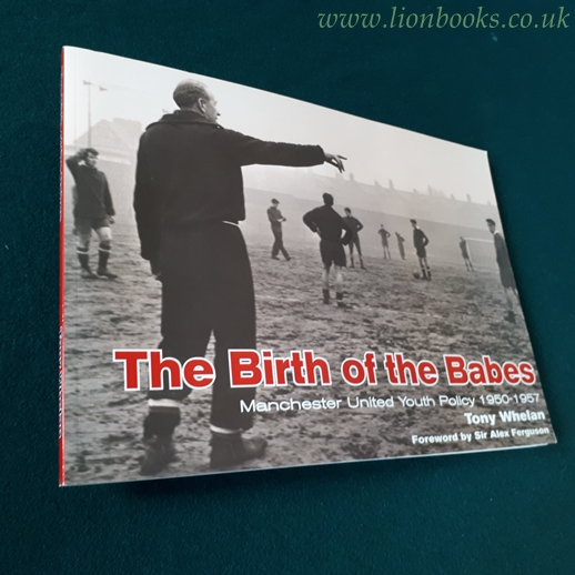 Image for The Birth of the Babes Manchester United Youth Policy, 1950-57