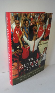 Image for The Glorious Game : Arsene Wenger, Arsenal and the Route to Success