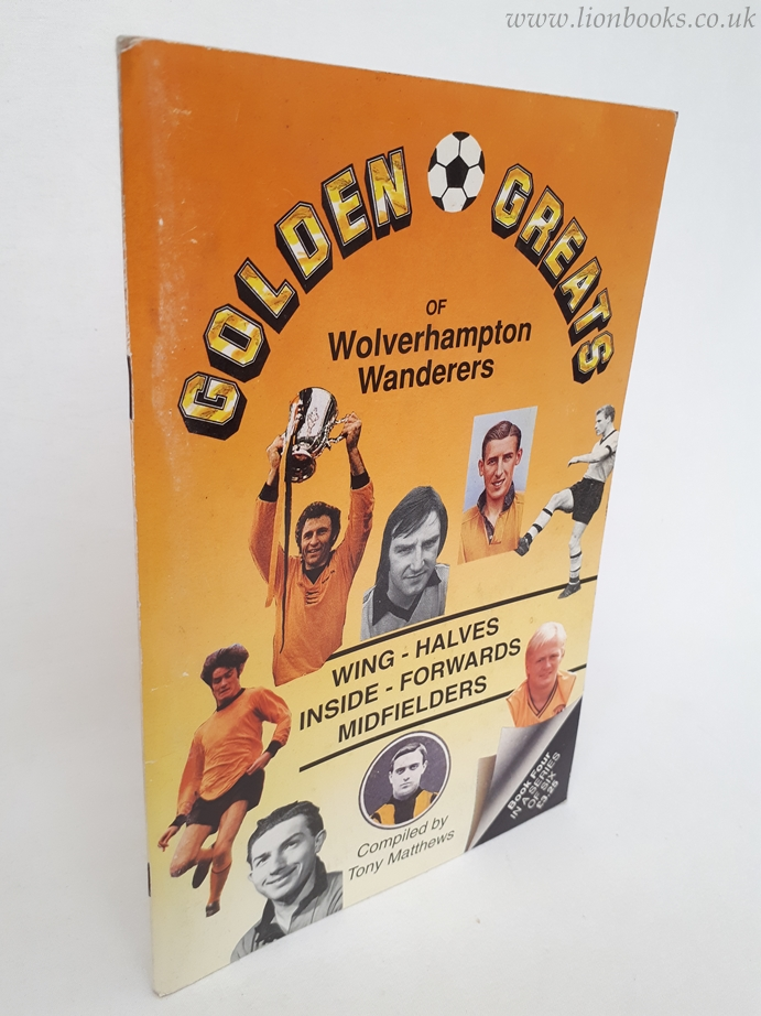 Image for Golden Greats of Wolverhampton Wanderers - The Wing Halves, Inside Forwards, Midfielders, Book 4