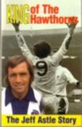 Image for King of the Hawthorns - The Jeff Astle Story