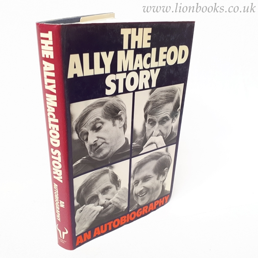 Image for The Ally MacLeod Story - An Autobiography.