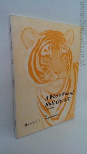 Image for A Who's Who of Hull City A. F. C. , 1904 - 1984
