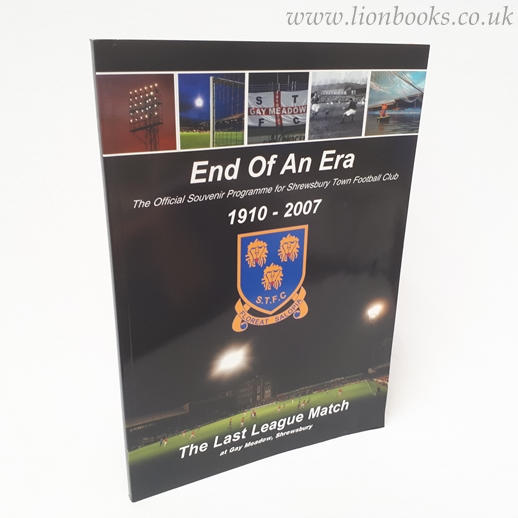 Image for End of an Era 1910-2007 The Last League Game At Gay Meadow, Shrewsbury