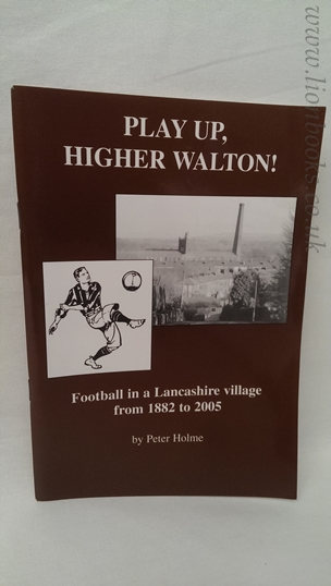 Image for Play Up, Higher Walton  Football in a Lancashire Village 1882 to 2005