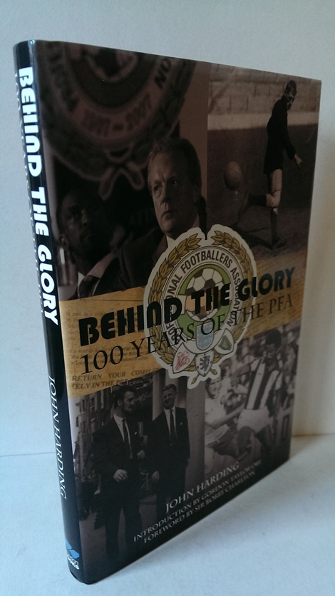Image for Behind the Glory  A History of the Professional Footballers Association: 100 Years of the PFA