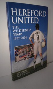 Image for Hereford United: The Wilderness Years 1997-2006 (Desert Island Football Histories)
