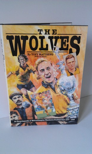 Image for The Wolves - An Encyclopaedia of Wolverhampton Wanderers Football Club 1877-1989
