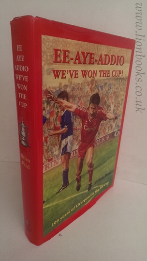 Image for Ee-Aye-Addio Weve Won The Cup! 100 Years of Liverpool in the F. A. Cup