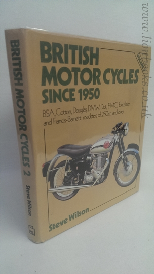 Image for British Motor Cycles Since 1950 - Vol 2 B. S. A. , Cotton, Douglas, D. M. W. , Dot, E. M. C. , Excelsior and Francis-Barnett: Roadsters of 250cc and over Vol 2