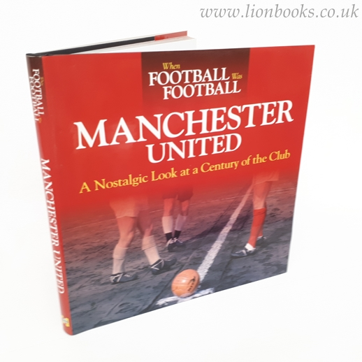 Image for When Football Was Football: Manchester United A Nostalgic Look At a Century of the Club