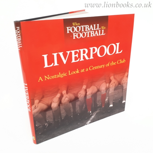 Image for When Football Was Football: Liverpool A Nostalgic Look At a Century of the Club
