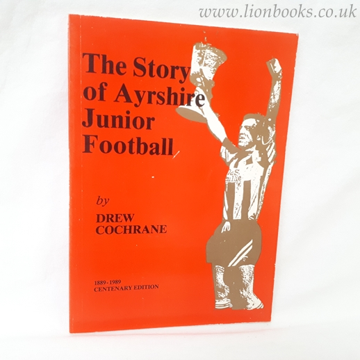 Image for The Story of Ayrshire Junior Football: 1889 - 1989 Centenary Edition