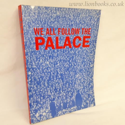 Image for We All Follow the Palace: Supporters Guide to Crystal Palace Football Club
