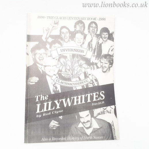Image for The Lilywhites A Centenary History of Clachnacuddin Football Club