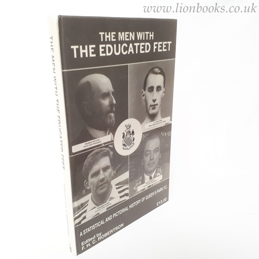 Image for The Men with Educated Feet - A Statistical and Pictorial History of Queen's Park F.C.