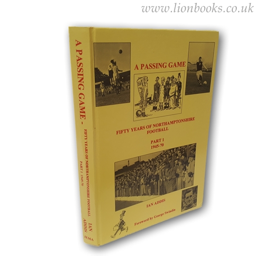 Image for A Passing Game - Fifty Years of Northamptonshire Football Part 1 1945-70