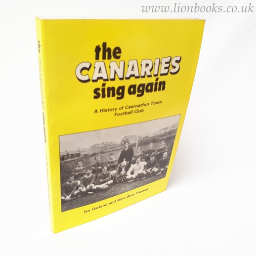 Image for The Canaries Sing Again  A history of Caernarfon Town Football Club