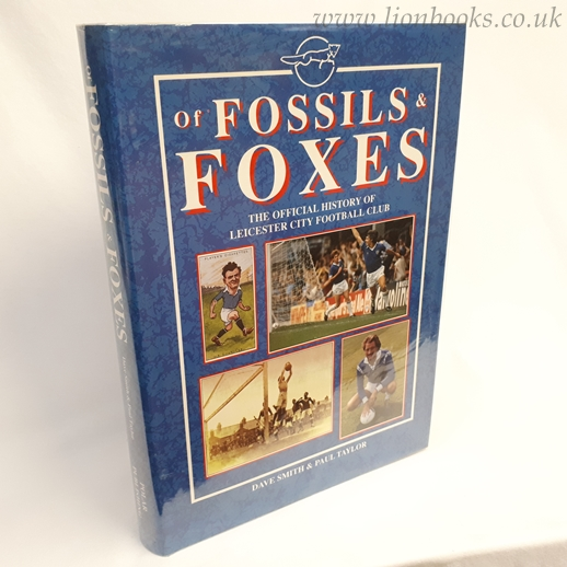 Image for Of Fossils and Foxes The Official Definitive History of Leicester City Football Club