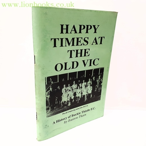 Image for Happy Times At the Old VIC A History of Buckie Thistle F. C